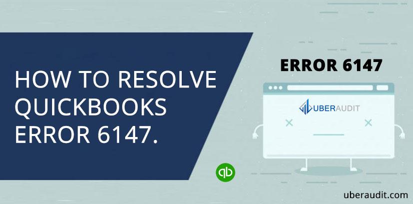 HOW TO RESOLVE QUICKBOOKS ERROR 6147.